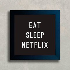 Quadro Eat Sleep Netflix na internet