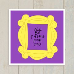 Quadro Friends - I'll Be There For You - Encadreé Posters