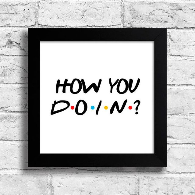 Quadro Friends - How You Doin - comprar online