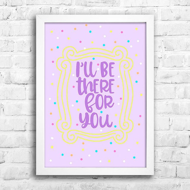Poster I'll be there for you - Encadreé Posters