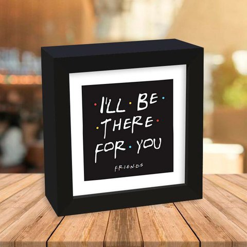 Quadro Box Friends - I'll be there for you