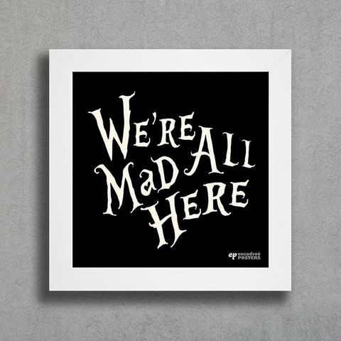 Quadro We're All Mad Here