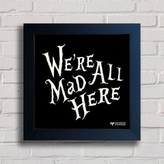 Quadro We're All Mad Here - Encadreé Posters