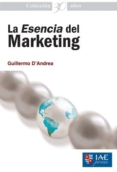 La Esencia del Marketing - Guillermo D Andrea -