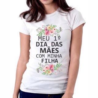 Camiseta Meu Primeiro Dia das Mães flore...