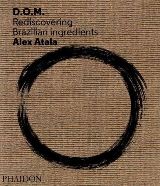 D.O.M REDISCOVERING BRAZILIAN INGREDIENTS - Alex Atala.