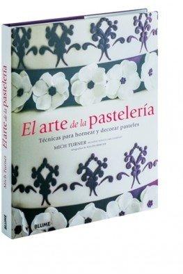 EL ARTE DE LA PASTELERÍA- Mich Turner