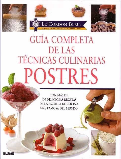 Guía completa de las técnicas culinarias. Postres - Le Cordon Bleu