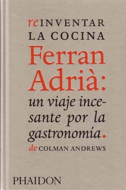 Reinventar la cocina. Ferran Adrià_Un viaje incesante por la gastronomía