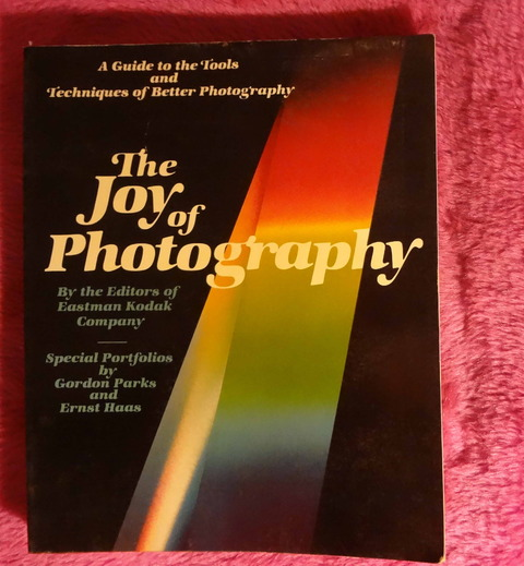 The Joy of Photography by the Editors of Eastman Kodak Co. - Special portfolios by Gordon Parks and Ernst Haas 1979