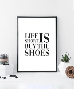 Cuadro Life Is Short Buy The Shoes