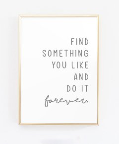 Cuadro Find Something You Like And Do It Forever - Blanco