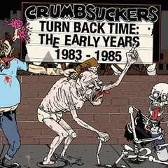 CRUMBSUCKERS – turn back time: the early years 1983-1985 – Duplo LP + CD