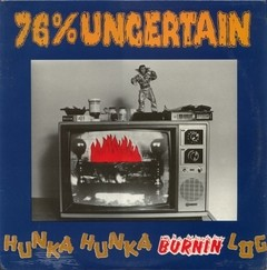 76% UNCERTAIN - hunka hunka burnin log - LP ( Original )