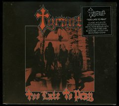 Tyrant – Too Late To Pray - Digipack CD ( Importado )