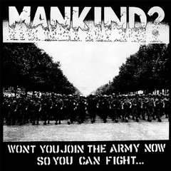 MANKIND? – wont you join the army now so you can fight... – EP