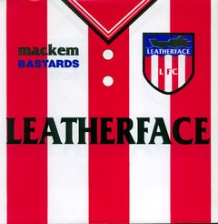 LEATHERFACE - mackem bastards - EP
