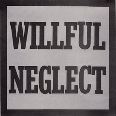 "WILLFUL NEGLECT – both 12"" on one LP – LP"