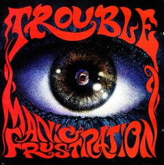 "Trouble ""manic frustration"" CD"