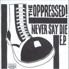 OPPRESSED – never say die! – EP