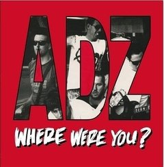 ADZ - where were you? - LP