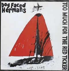DOG FACED HERMANS - too much for the red ticker - EP
