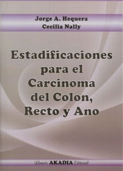 ESTADIFICACIONES PARA EL CARCINOMA DEL COLON, RECTO Y ANO - 9789875701809