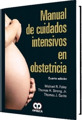 Manual de Cuidados Intensivos en Obstetricia  4° Ed - Foley - 978-958-8871-46-2