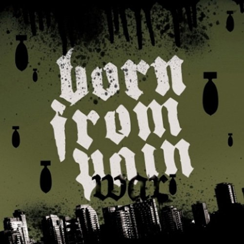 Born From Pain - War