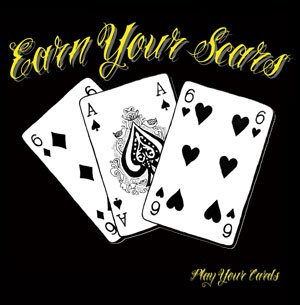 Earn Your Scars - Play your cards