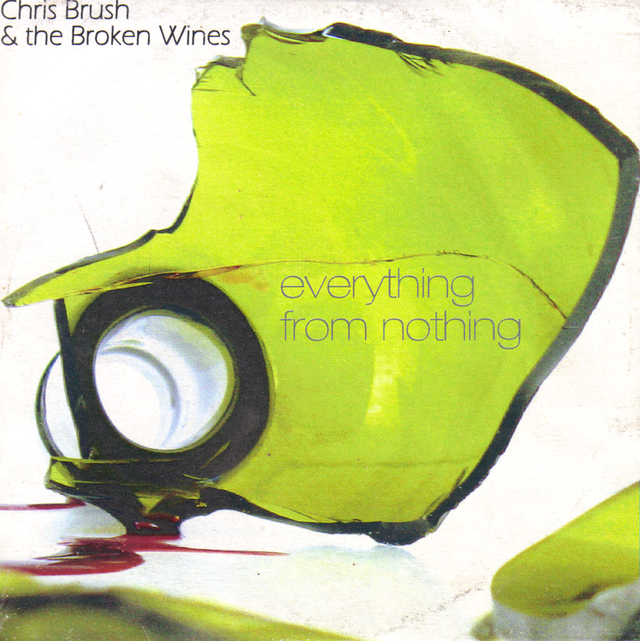 Crish Brush & Broken Wines - Everything from nothing