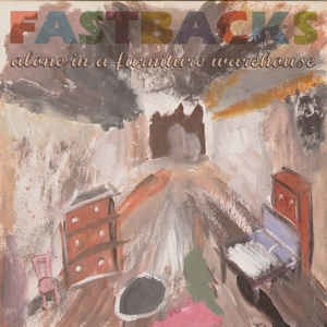 Fastbacks - Alone in a furniture warehouse