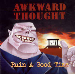 Awkward Thought - Ruin a good time