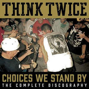 Think Twice - Choices We Stand By: The Complete Discography