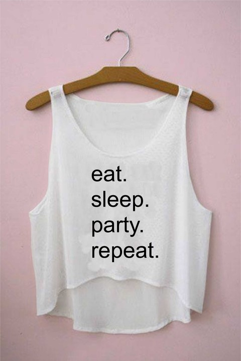 Top cropped - eat sleep. party. repeat.
