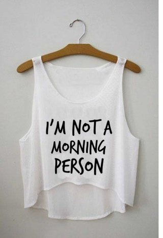 Top cropped -  I am not a morning person