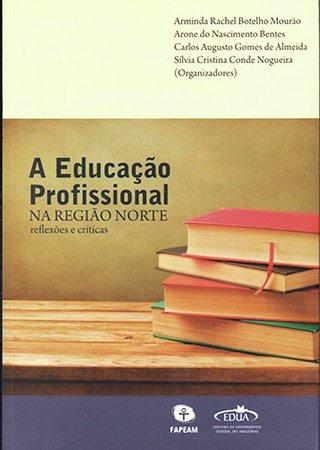 A Educação Profissional na região norte: reflexões e críticas Arminda / Rachel Botelho Mourão, et al. (Org.) R$45,00