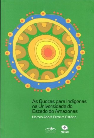 As quotas para indígenas na Universidade do Estado do Amazonas / Marcos  André Ferreira Estácio