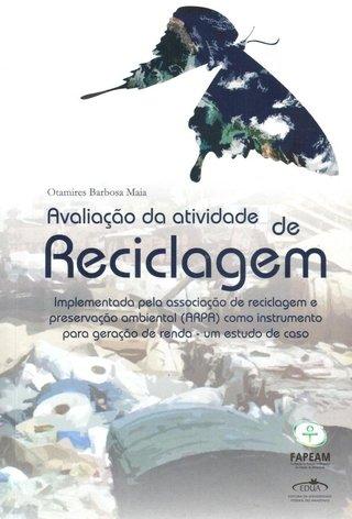 Avaliação da atividade de reciclagem: implementada pela Associação de Reciclagem e Preservação Ambiental (ARPA) como instrumento para geração de renda - um estudo de caso / Otamires Barbosa Maia R$45,00