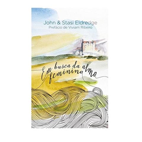 Em busca da alma feminina - John & Stasieldredge