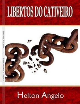 Libertos Do Cativeiro - Helton Angelo