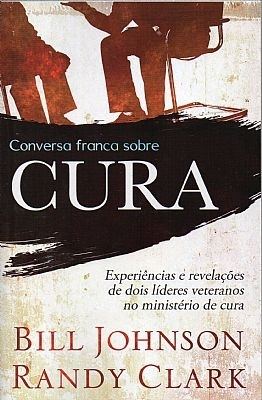 Conversa Franca Sobre CURA - Bill Johnson & Randy Clark