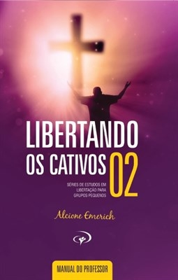 Libertando os Cativos 02 - Manual do professor - Alcione Emerich