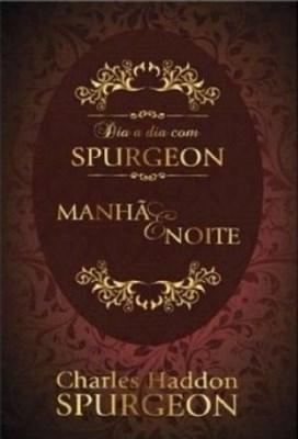 Dia a dia com Spurgeon | Manhã & Noite - Charles Haddon Spurgeon