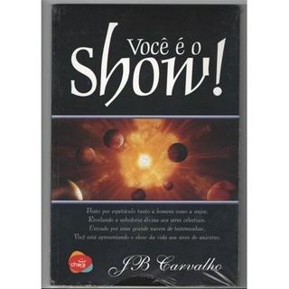 Você é o show! - J.B. Carvalho