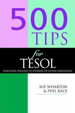500 TIPS FOR TESOL - TEACHING ENGLISH TO SPEAKERS OF OTHER LANGUAGES