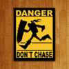PLACA DANGER DON'T CHASE