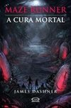A CURA MORTAL - MAZE RUNNER - VOLUME 3