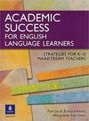 ACADEMIC SUCCESS FOR ENGLISH LANGUAGE LEARNERS - STRATEGIES FOR K-12 MAINST