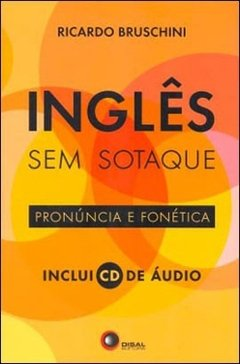 INGLES SEM SOTAQUE - PRONUNCIA E FONETICA INCLUI CD AUDIO